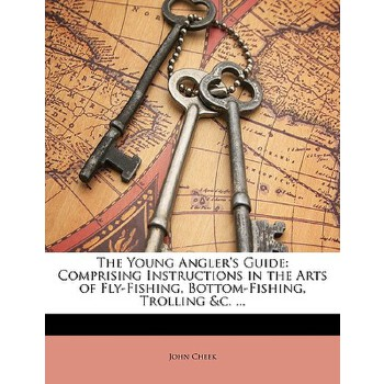 【预订】The Young Angler's Guide: Comprising Instructions in the Arts of Fly-Fishing, Bottom-Fishing, Trolling &C. ... 预订商品,需要1-3个月发货,非质量问题不接受退换货。