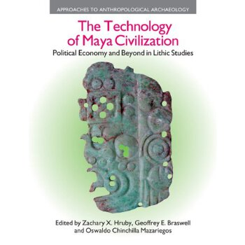 【预订】The Technology of Maya Civilization: Political Economy and Beyond in Lithic Studies 美国库房发货,通常付款后3-5周到货!