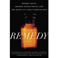 【预订】The Remedy: Robert Koch, Arthur Conan Doyle, and the Que