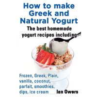 【预订】How to Make Greek and Natural Yogurt, the Best Homemade