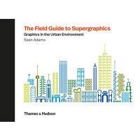 The Field Guide to Supergraphics:Graphics in the Urban Envi