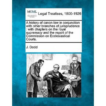 【预订】A   History of Canon Law in Conjunction with Other Branches of Jurisprudence: With Chapters on t 美国库房发货,通常付款后3-5周到货!