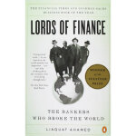 Lords of Finance: The Bankers Who Broke the World,Liaquat A