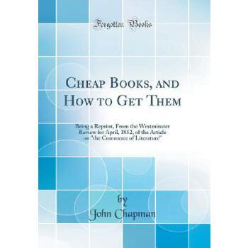 """【预订】Cheap Books, and How to Get Them: Being a Reprint, from the Westminster Review for April, 1852, of the Article on """"the Commerce of Literature"""" (Classi 预订商品,需要1-3个月发货,非质量问题不接受退换货。"""