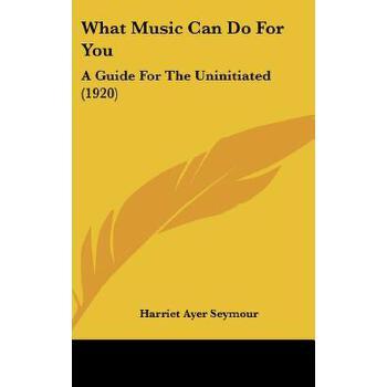【预订】What Music Can Do for You: A Guide for the Uninitiated (1920) 预订商品,需要1-3个月发货,非质量问题不接受退换货。