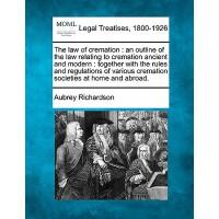 【预订】The Law of Cremation: An Outline of the Law Relating to