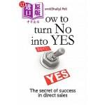 【中商海外直订】How to Turn No Into Yes: The Secret of Success in D