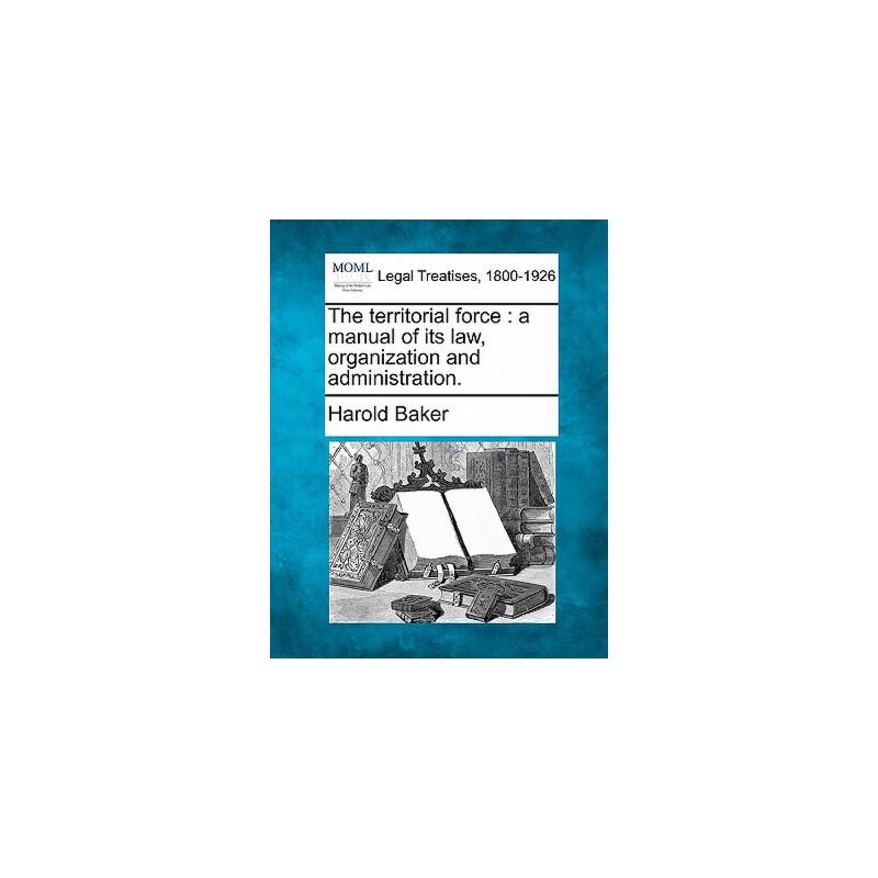 【预订】The Territorial Force: A Manual of Its Law, Organization and Administration. 美国库房发货,通常付款后3-5周到货!