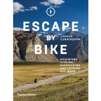 Escape by Bike: Adventure Cycling, Bikepacking and Touring O