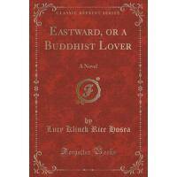 【预订】Eastward, or a Buddhist Lover: A Novel (Classic Reprint
