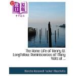 【中商海外直订】The Home Life of Henry W. Longfellow: Reminiscences