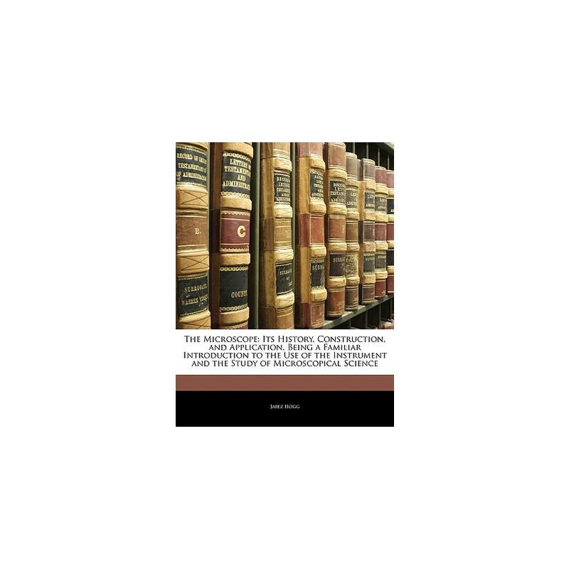 【预订】The Microscope: Its History, Construction, and Application, Being a Familiar Introduction to the Use of the Instrument and the Study o 预订商品,需要1-3个月发货,非质量问题不接受退换货。