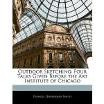 【预订】Outdoor Sketching: Four Talks Given Before the Art Inst