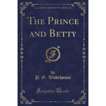 【预订】The Prince and Betty (Classic Reprint) 预订商品,需要1-3个月发货,非质量问题不接受退换货。