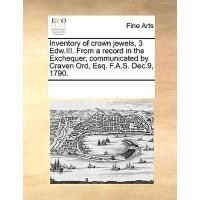 【预订】Inventory of Crown Jewels, 3 Edw.III. from a Record in