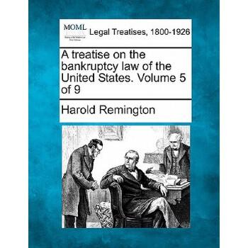 【预订】A Treatise on the Bankruptcy Law of the United States. Volume 5 of 9 美国库房发货,通常付款后3-5周到货!