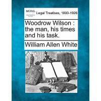 【预订】Woodrow Wilson: The Man, His Times and His Task.