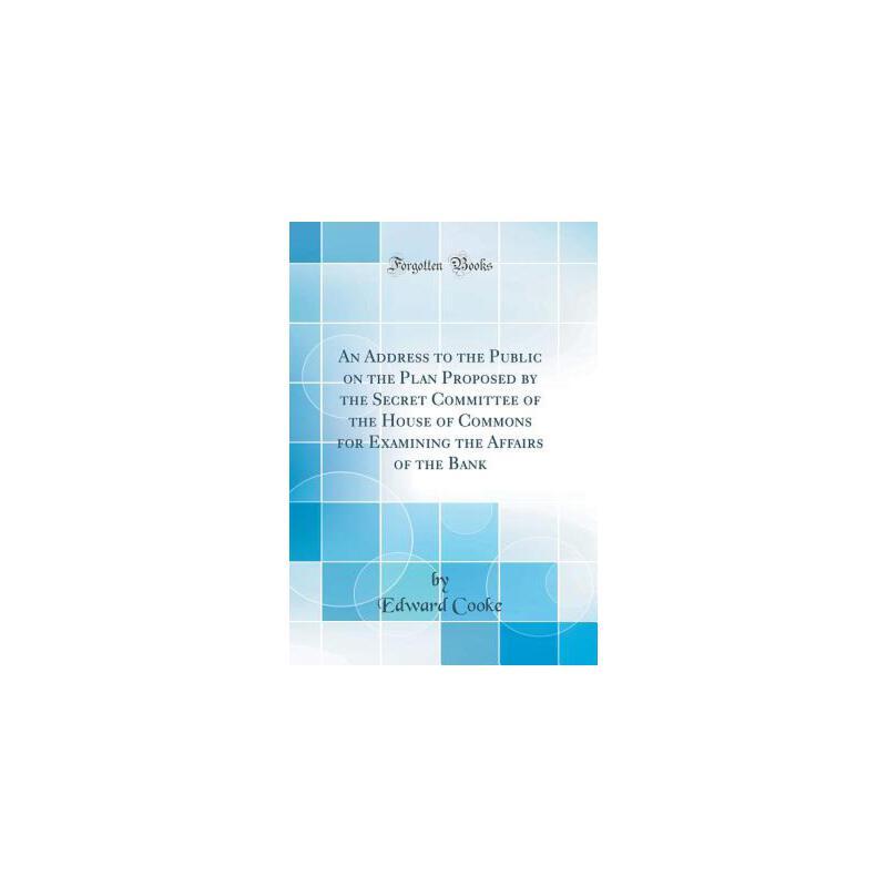 【预订】An Address to the Public on the Plan Proposed by the Secret Committee of the House of Commons for Examining the Affairs of the Bank (Classic Reprint) 预订商品,需要1-3个月发货,非质量问题不接受退换货。