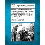 【预订】The Law of Nations Affecting Commerce During War: With
