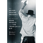 【预订】The Never-Ending Present: The Story of Gord Downie and