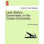 【预订】Lady Betty's Governess; Or the Corbet Chronicles.
