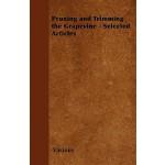 【预订】Pruning and Trimming the Grapevine - Selected Articles