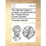 【预订】The German Hotel; A Comedy, as Performed at the Theatre