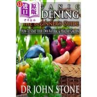 【中商海外直订】Organic Gardening the Beginner's Guide: How to Star