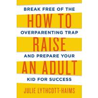 【现货】原版英文 How to Raise an Adult 如何管教青少年:挣脱溺爱陷阱 引导孩子走向成功 精装收藏