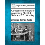 【预订】A Treatise on the Law of Easements / By C.J. Gale and T