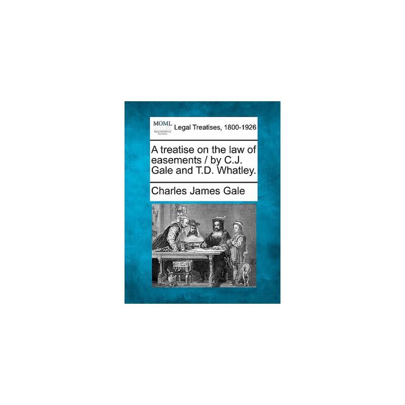 【预订】A Treatise on the Law of Easements / By C.J. Gale and T.D. Whatley. 美国库房发货,通常付款后3-5周到货!