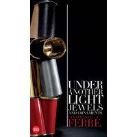 Gianfranco Ferré: Under Another Light: Jewels and Ornament 费