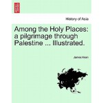 【预订】Among the Holy Places: A Pilgrimage Through Palestine .