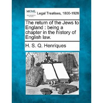【预订】The Return of the Jews to England: Being a Chapter in the History of English Law. 美国库房发货,通常付款后3-5周到货!