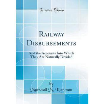 【预订】Railway Disbursements: And the Accounts Into Which They Are Naturally Divided (Classic Reprint) 预订商品,需要1-3个月发货,非质量问题不接受退换货。