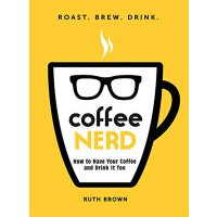 【预订】Coffee Nerd: How to Have Your Coffee and Drink It Too