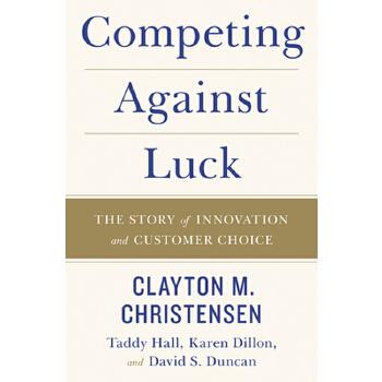【预订】Competing Against Luck  The Story of Innovation and Customer Choice 预订商品,需要1-3个月发货,非质量问题不接受退换货。