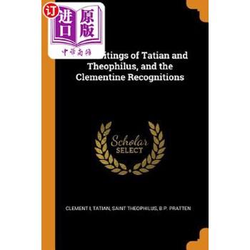 【中商海外直订】The Writings of Tatian and Theophilus, and the Clementine Recognitions 海外发货,付款后预计2-4周到货