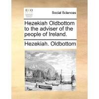 【预订】Hezekiah Oldbottom to the Adviser of the People of Irel