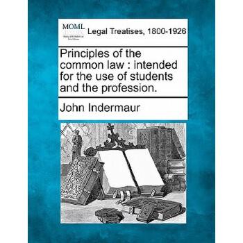 【预订】Principles of the Common Law: Intended for the Use of Students and the Profession. 美国库房发货,通常付款后3-5周到货!