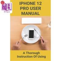 【中商海外直订】iPhone 12 Pro User Manual: A Thorough Instruction Of