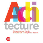 Architecture: Movements and Trends from the 19th Century to