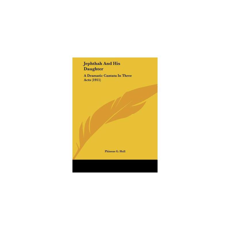 【预订】Jephthah and His Daughter: A Dramatic Cantata in Three Acts (1911) 预订商品,需要1-3个月发货,非质量问题不接受退换货。