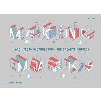 Making Marks: Architects' Sketchbooks The Creative Process
