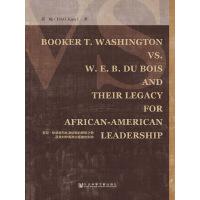 布克・华盛顿与杜波依斯的思想之争及其对非裔政治领袖的影响(英文版)(电子书)