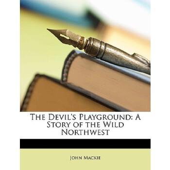 【预订】The Devil's Playground: A Story of the Wild Northwest 预订商品,需要1-3个月发货,非质量问题不接受退换货。