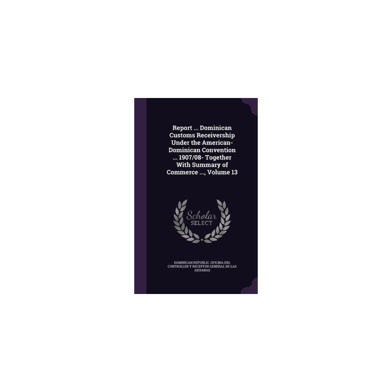 【预订】Report ... Dominican Customs Receivership Under the American-Dominican Convention ... 1907/08- Together with Summary of Commerce ..., Volume 13 预订商品,需要1-3个月发货,非质量问题不接受退换货。