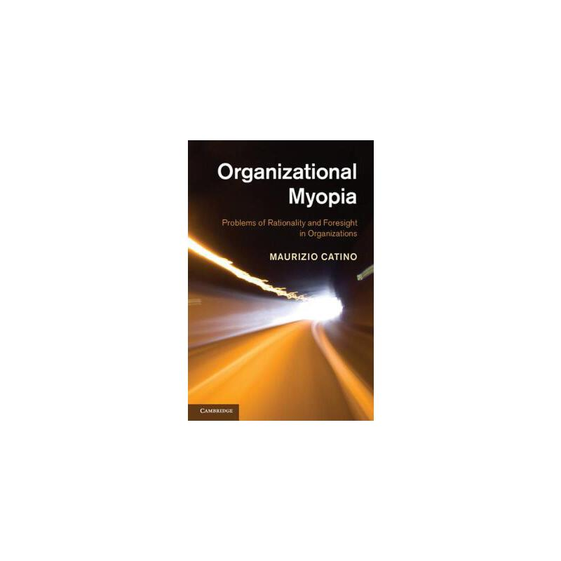 【预订】Organizational Myopia: Problems of Rationality and Foresight in Organizations 9781107027039 美国库房发货,通常付款后3-5周到货!