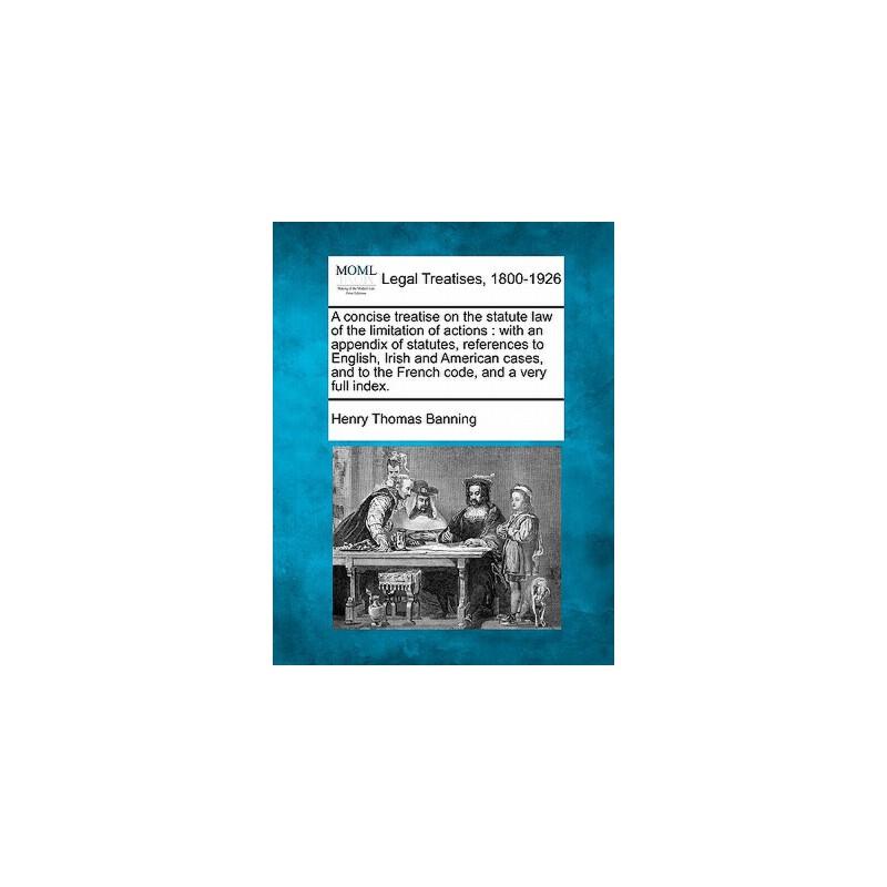 【预订】A   Concise Treatise on the Statute Law of the Limitation of Actions: With an Appendix of Statut 美国库房发货,通常付款后3-5周到货!