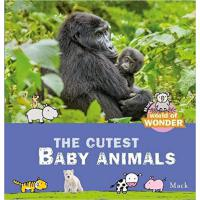 【预订】Mack's World of Wonder. The Cutest Baby Animals 9781605